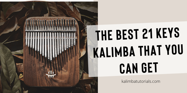Best 21 Keys Kalimba You Can Find